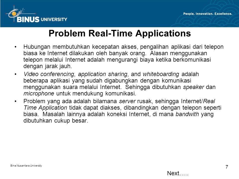 Bina Nusantara University 7 Problem Real-Time Applications Hubungan membutuhkan kecepatan akses, pengalihan aplikasi dari telepon biasa ke Internet di