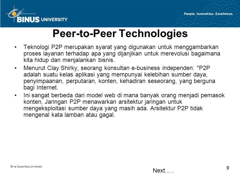 Bina Nusantara University 9 Peer-to-Peer Technologies Teknologi P2P merupakan syarat yang digunakan untuk menggambarkan proses layanan terhadap apa ya