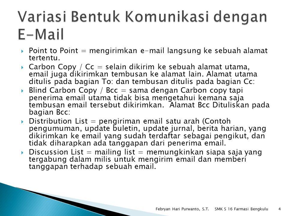  Point to Point = mengirimkan e-mail langsung ke sebuah alamat tertentu.  Carbon Copy / Cc = selain dikirim ke sebuah alamat utama, email juga dikir