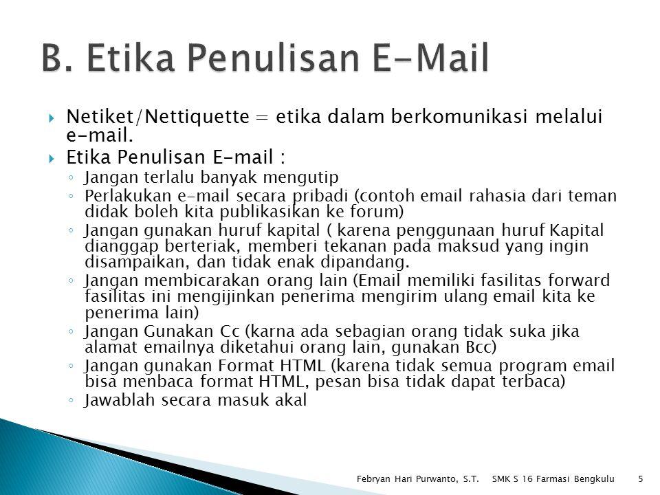  Netiket/Nettiquette = etika dalam berkomunikasi melalui e-mail.  Etika Penulisan E-mail : ◦ Jangan terlalu banyak mengutip ◦ Perlakukan e-mail seca