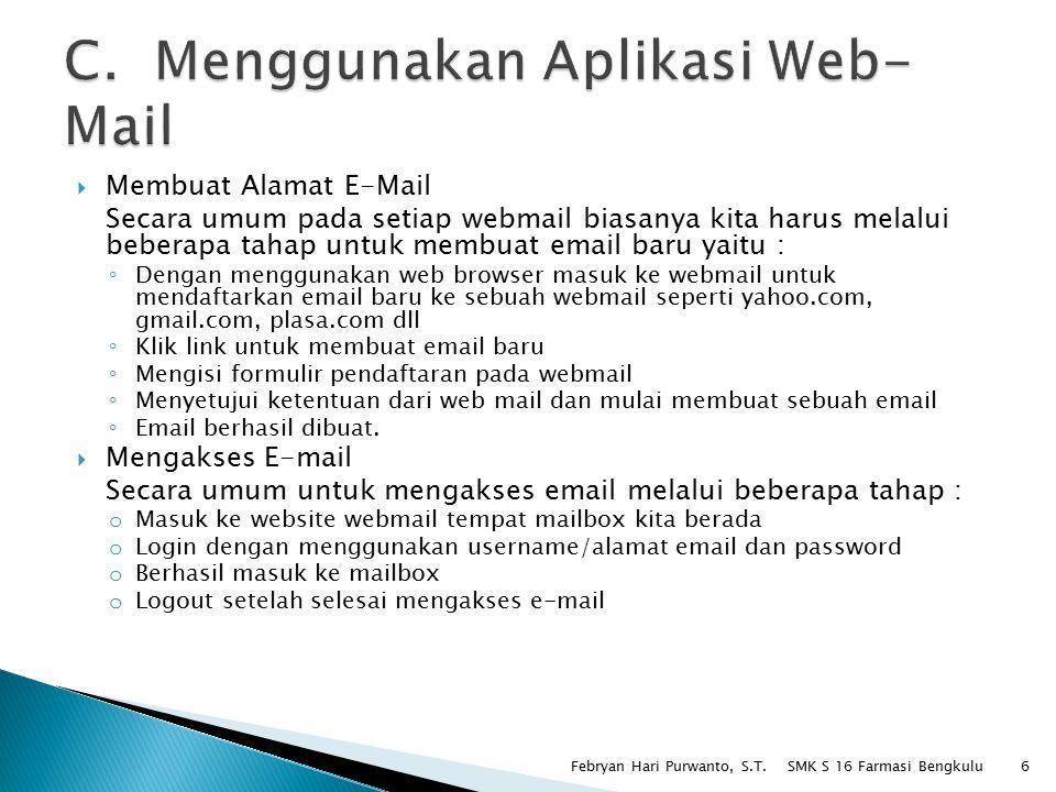  Membuat Alamat E-Mail Secara umum pada setiap webmail biasanya kita harus melalui beberapa tahap untuk membuat email baru yaitu : ◦ Dengan menggunak