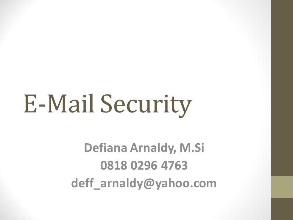 E-Mail Security Defiana Arnaldy, M.Si 0818 0296 4763 deff_arnaldy@yahoo.com