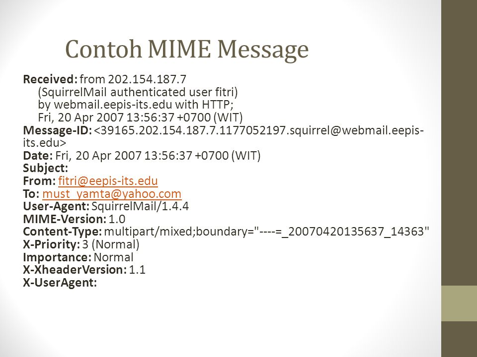 Contoh MIME Message Received: from 202.154.187.7 (SquirrelMail authenticated user fitri) by webmail.eepis-its.edu with HTTP; Fri, 20 Apr 2007 13:56:37