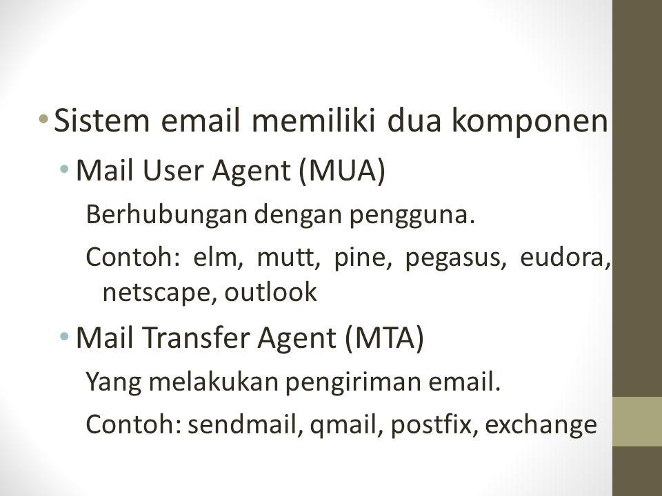 Sistem email memiliki dua komponen Mail User Agent (MUA) Berhubungan dengan pengguna. Contoh: elm, mutt, pine, pegasus, eudora, netscape, outlook Mai
