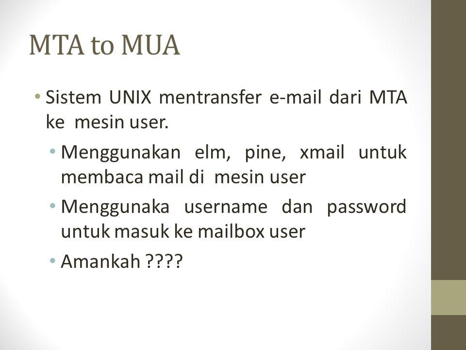 MTA to MUA Sistem UNIX mentransfer e-mail dari MTA ke mesin user. Menggunakan elm, pine, xmail untuk membaca mail di mesin user Menggunaka username da