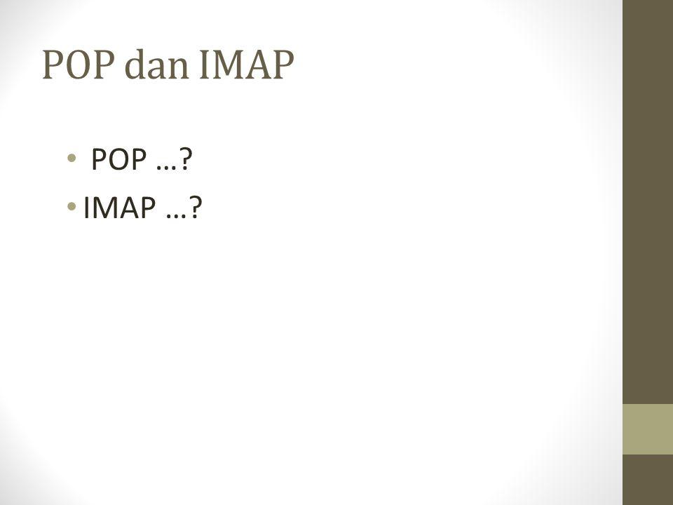 POP dan IMAP POP …? IMAP …?