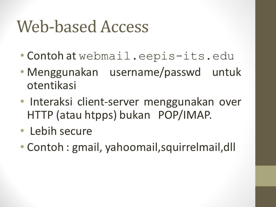 Web-based Access Contoh at webmail.eepis-its.edu Menggunakan username/passwd untuk otentikasi Interaksi client-server menggunakan over HTTP (atau htpp