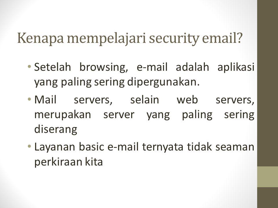 Kenapa mempelajari security email? Setelah browsing, e-mail adalah aplikasi yang paling sering dipergunakan. Mail servers, selain web servers, merupak