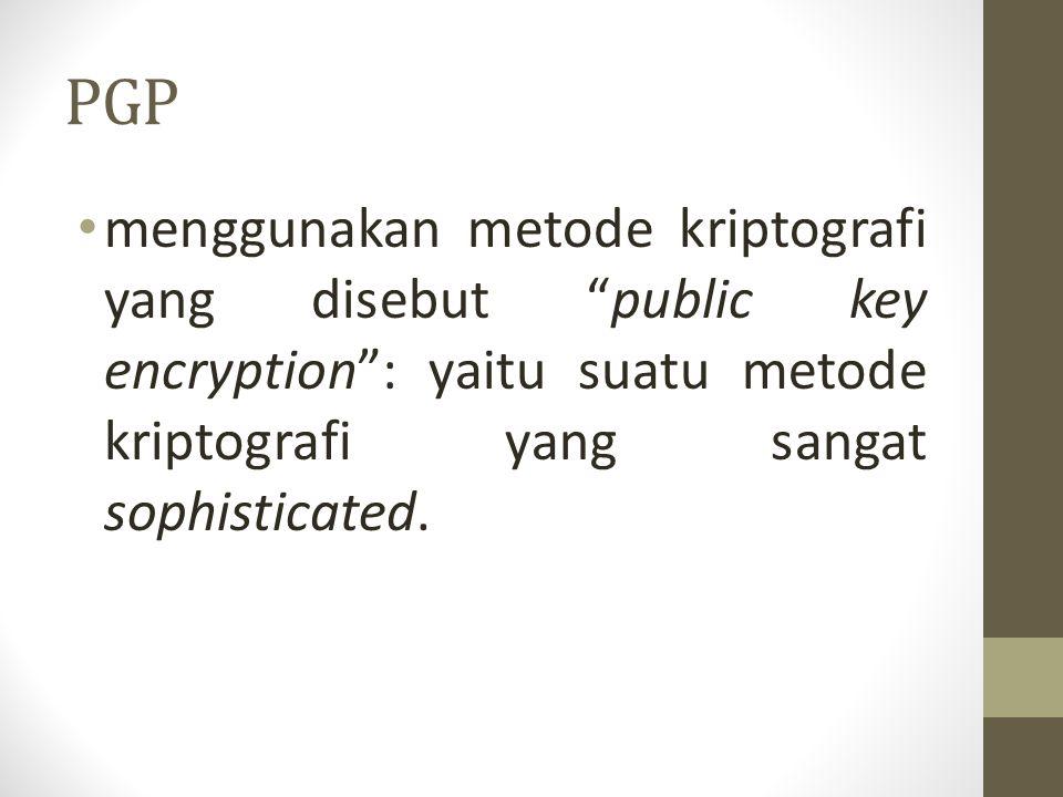 """PGP menggunakan metode kriptografi yang disebut """"public key encryption"""": yaitu suatu metode kriptografi yang sangat sophisticated."""