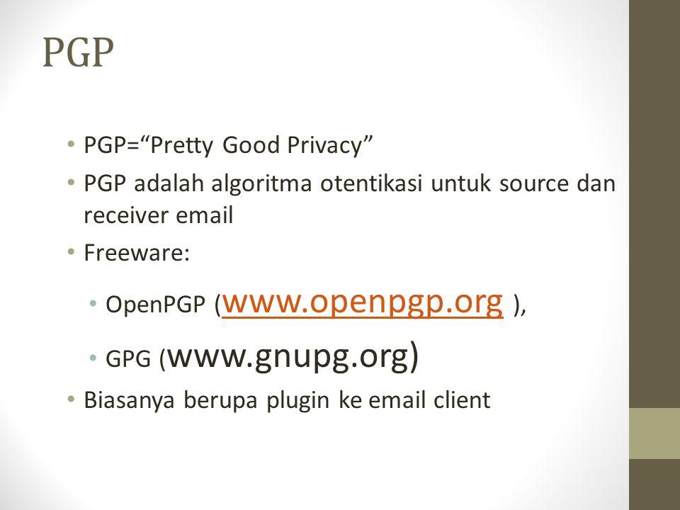 """PGP PGP=""""Pretty Good Privacy"""" PGP adalah algoritma otentikasi untuk source dan receiver email Freeware: OpenPGP ( www.openpgp.org ), www.openpgp.org G"""