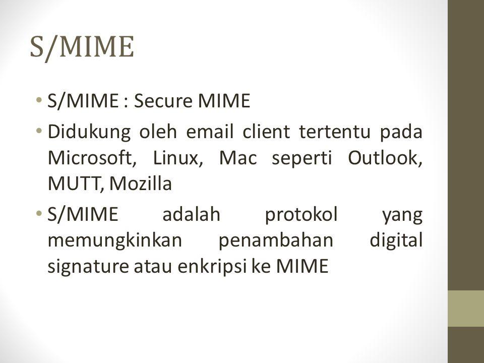 S/MIME S/MIME : Secure MIME Didukung oleh email client tertentu pada Microsoft, Linux, Mac seperti Outlook, MUTT, Mozilla S/MIME adalah protokol yang
