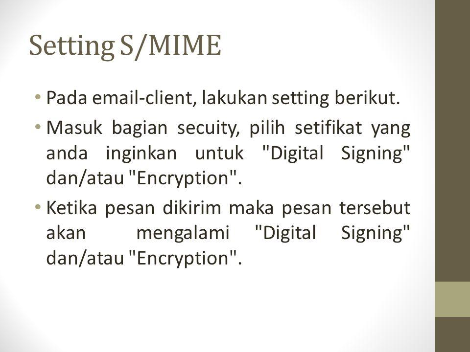 Setting S/MIME Pada email-client, lakukan setting berikut. Masuk bagian secuity, pilih setifikat yang anda inginkan untuk