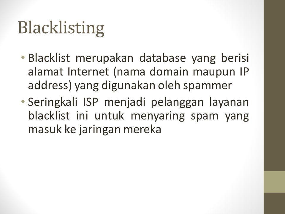 Blacklisting Blacklist merupakan database yang berisi alamat Internet (nama domain maupun IP address) yang digunakan oleh spammer Seringkali ISP menja