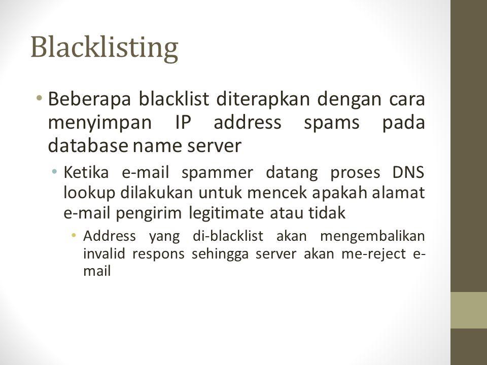 Blacklisting Beberapa blacklist diterapkan dengan cara menyimpan IP address spams pada database name server Ketika e-mail spammer datang proses DNS lo