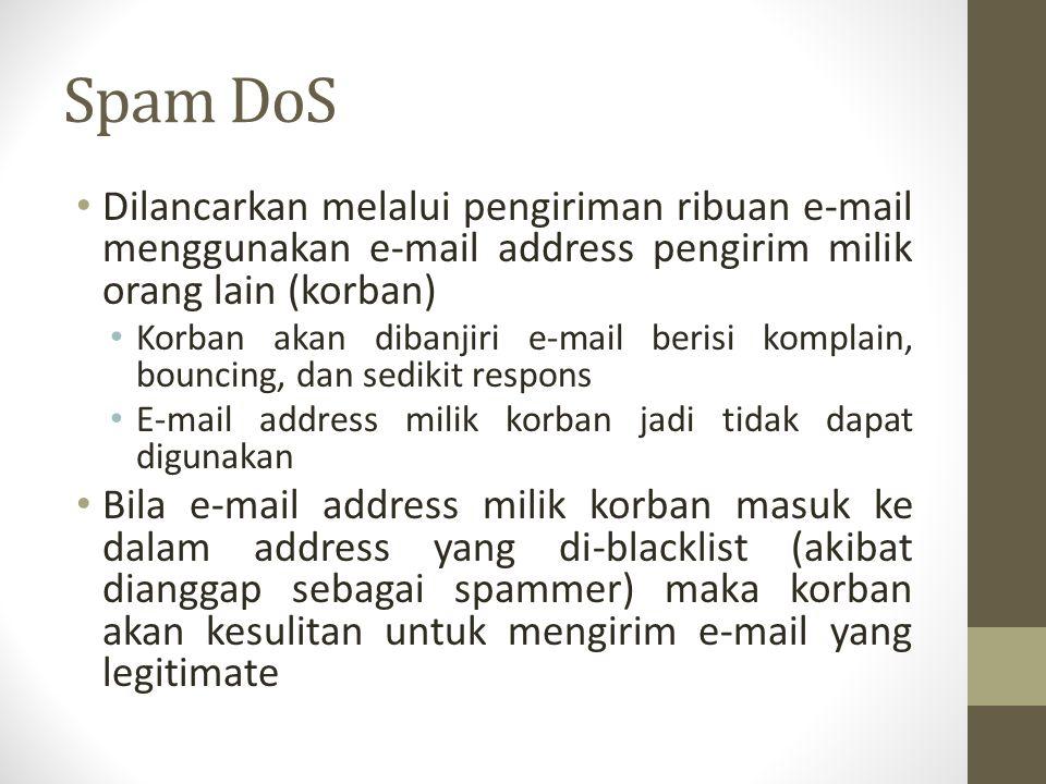Spam DoS Dilancarkan melalui pengiriman ribuan e-mail menggunakan e-mail address pengirim milik orang lain (korban) Korban akan dibanjiri e-mail beris