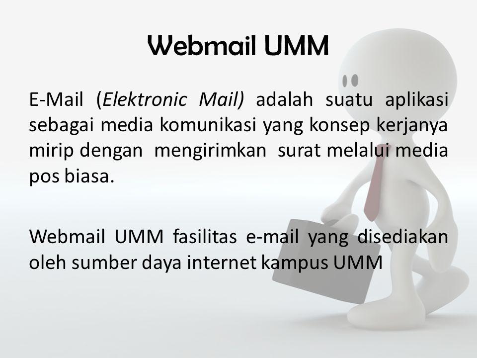 Webmail UMM E-Mail (Elektronic Mail) adalah suatu aplikasi sebagai media komunikasi yang konsep kerjanya mirip dengan mengirimkan surat melalui media pos biasa.