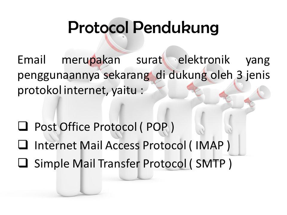Protocol Pendukung Email merupakan surat elektronik yang penggunaannya sekarang di dukung oleh 3 jenis protokol internet, yaitu :  Post Office Protocol ( POP )  Internet Mail Access Protocol ( IMAP )  Simple Mail Transfer Protocol ( SMTP )