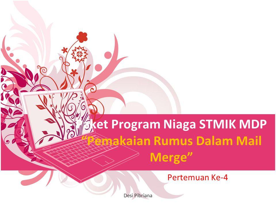 """Paket Program Niaga STMIK MDP """"Pemakaian Rumus Dalam Mail Merge"""" Pertemuan Ke-4 Desi Pibriana"""