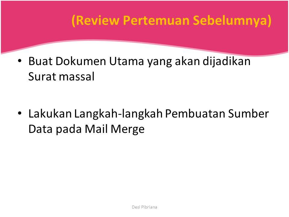 (Review Pertemuan Sebelumnya) Buat Dokumen Utama yang akan dijadikan Surat massal Lakukan Langkah-langkah Pembuatan Sumber Data pada Mail Merge Desi P