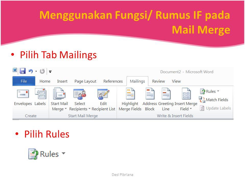 Menggunakan Fungsi/ Rumus IF pada Mail Merge Pilih Tab Mailings Pilih Rules Desi Pibriana