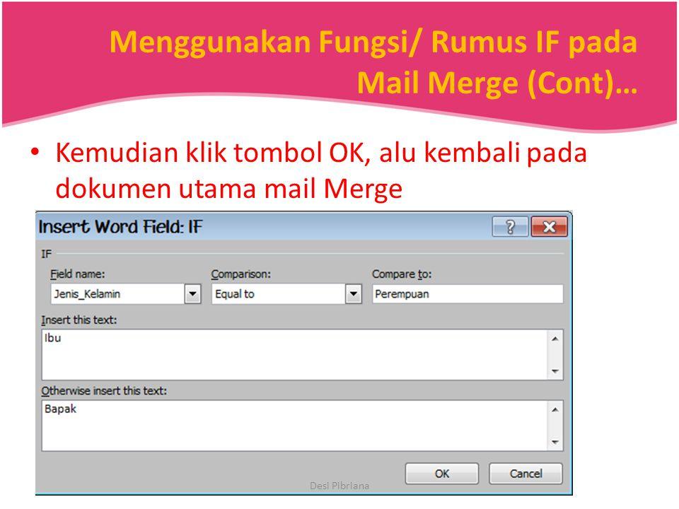 Menggunakan Fungsi/ Rumus IF pada Mail Merge (Cont)… Kemudian klik tombol OK, alu kembali pada dokumen utama mail Merge Desi Pibriana