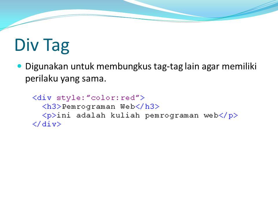 Div Tag Digunakan untuk membungkus tag-tag lain agar memiliki perilaku yang sama.