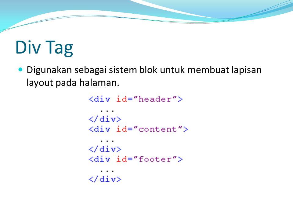 Div Tag Digunakan sebagai sistem blok untuk membuat lapisan layout pada halaman.