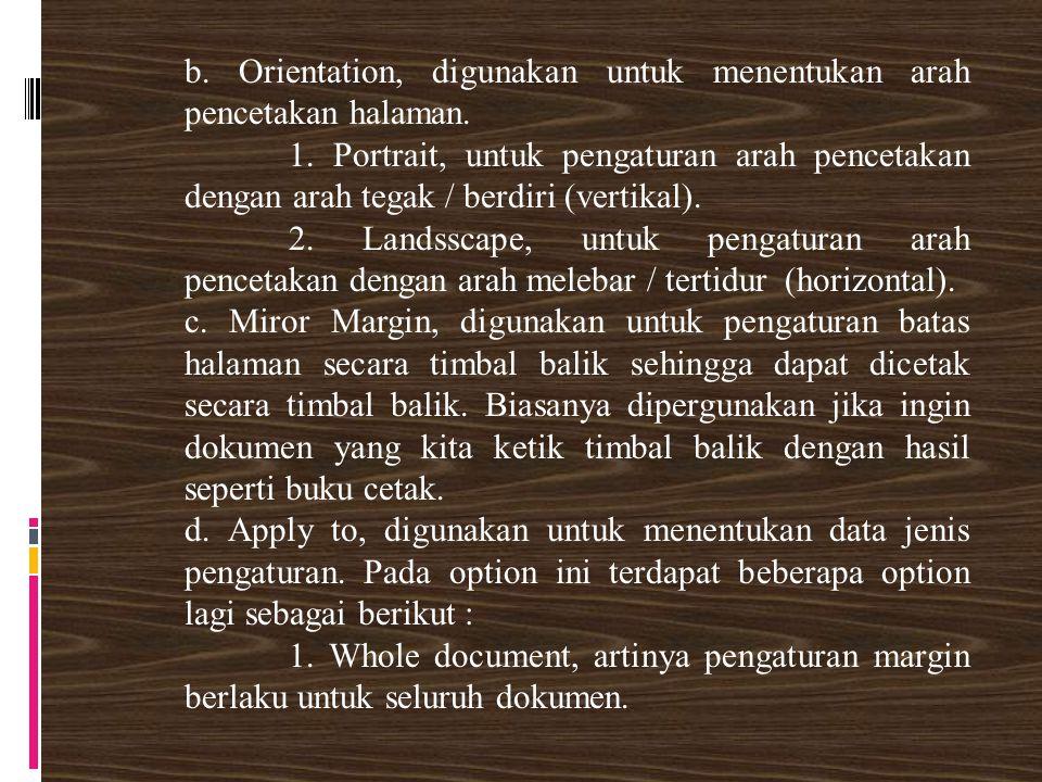 b. Orientation, digunakan untuk menentukan arah pencetakan halaman. 1. Portrait, untuk pengaturan arah pencetakan dengan arah tegak / berdiri (vertika