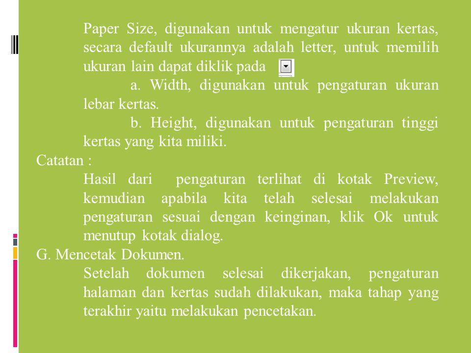 Paper Size, digunakan untuk mengatur ukuran kertas, secara default ukurannya adalah letter, untuk memilih ukuran lain dapat diklik pada a. Width, digu