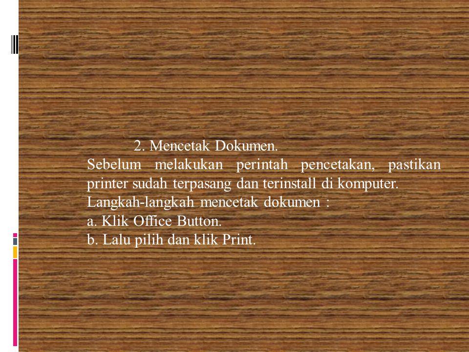 2. Mencetak Dokumen. Sebelum melakukan perintah pencetakan, pastikan printer sudah terpasang dan terinstall di komputer. Langkah-langkah mencetak doku