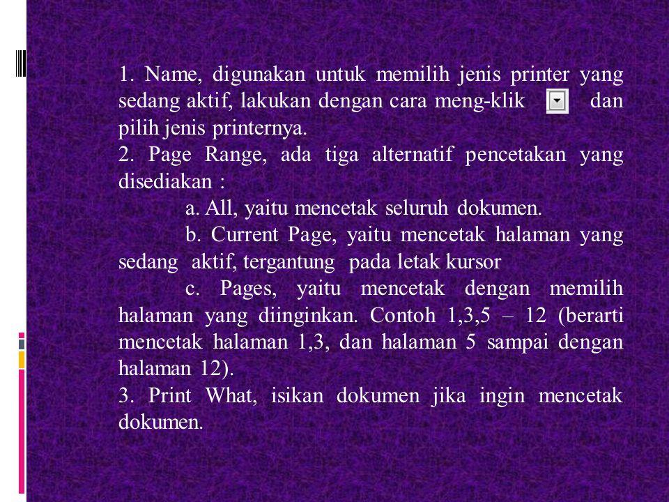 1. Name, digunakan untuk memilih jenis printer yang sedang aktif, lakukan dengan cara meng-klik dan pilih jenis printernya. 2. Page Range, ada tiga al