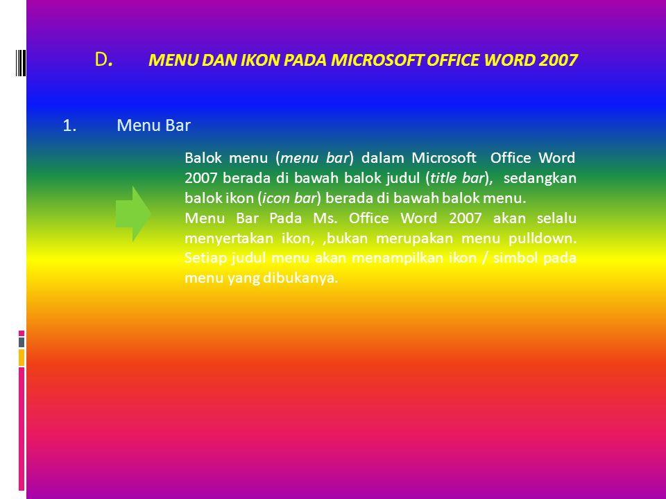 D. MENU DAN IKON PADA MICROSOFT OFFICE WORD 2007 1.Menu Bar Balok menu (menu bar) dalam Microsoft Office Word 2007 berada di bawah balok judul (title