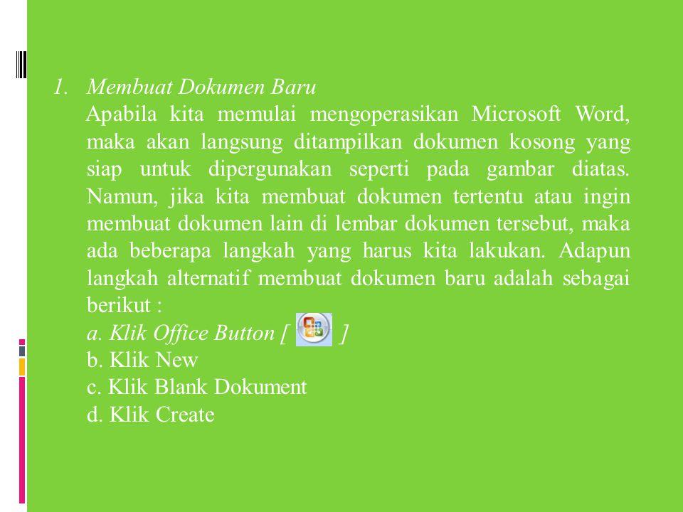 1.Membuat Dokumen Baru Apabila kita memulai mengoperasikan Microsoft Word, maka akan langsung ditampilkan dokumen kosong yang siap untuk dipergunakan