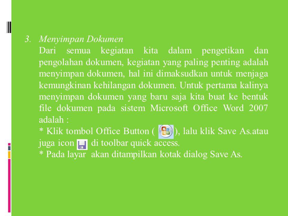 3. Menyimpan Dokumen Dari semua kegiatan kita dalam pengetikan dan pengolahan dokumen, kegiatan yang paling penting adalah menyimpan dokumen, hal ini