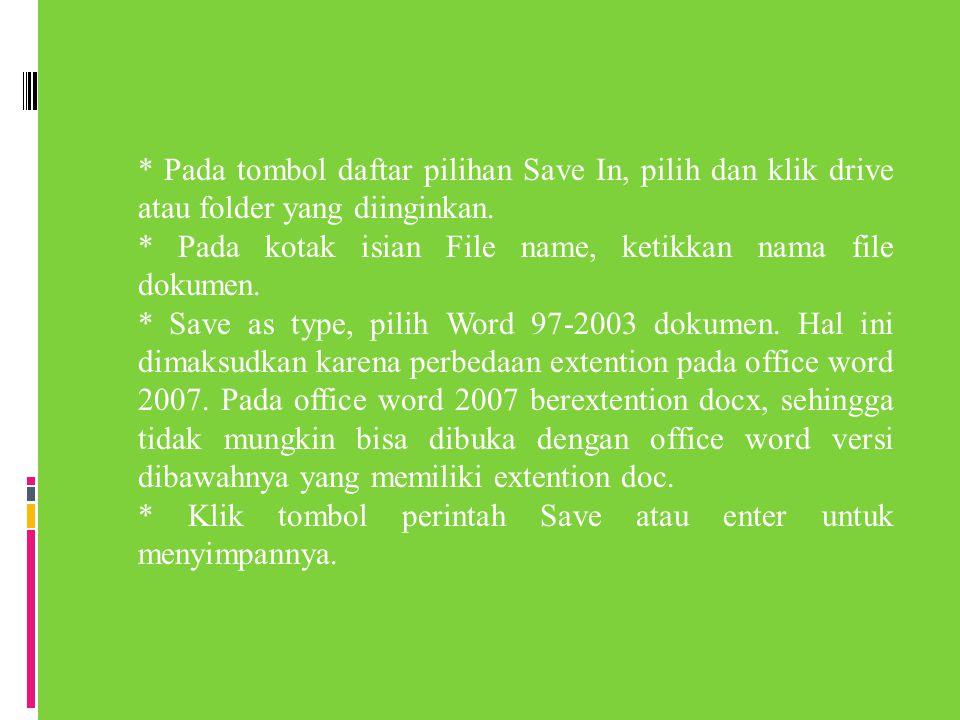 * Pada tombol daftar pilihan Save In, pilih dan klik drive atau folder yang diinginkan. * Pada kotak isian File name, ketikkan nama file dokumen. * Sa