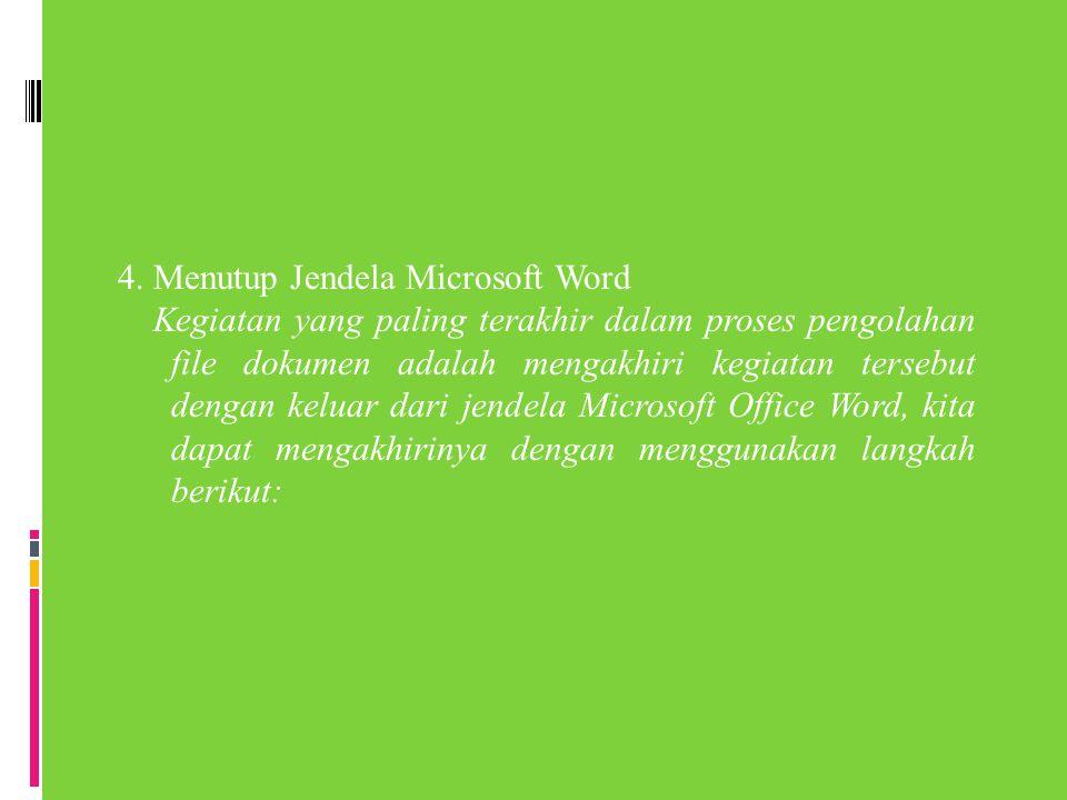 4. Menutup Jendela Microsoft Word Kegiatan yang paling terakhir dalam proses pengolahan file dokumen adalah mengakhiri kegiatan tersebut dengan keluar