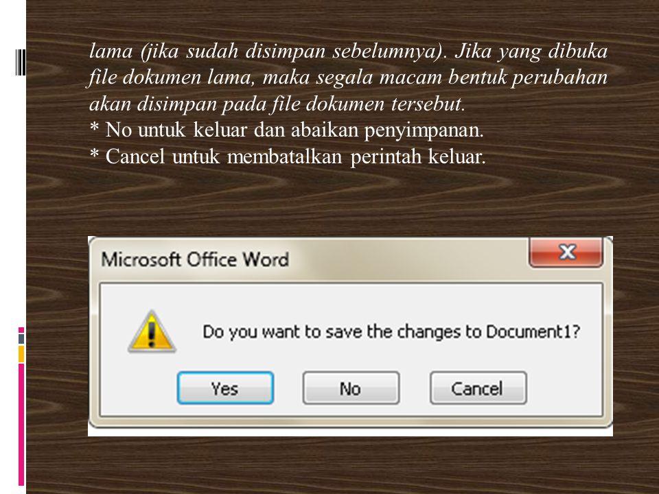 lama (jika sudah disimpan sebelumnya). Jika yang dibuka file dokumen lama, maka segala macam bentuk perubahan akan disimpan pada file dokumen tersebut