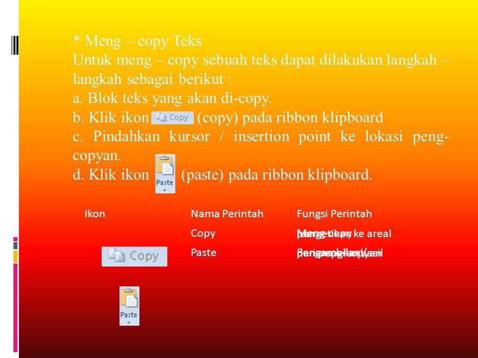 * Meng – copy Teks Untuk meng – copy sebuah teks dapat dilakukan langkah – langkah sebagai berikut : a. Blok teks yang akan di-copy. b. Klik ikon (cop