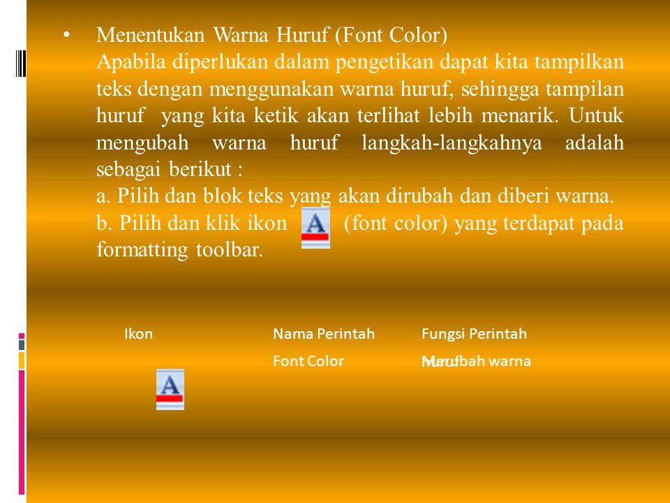 Menentukan Warna Huruf (Font Color) Apabila diperlukan dalam pengetikan dapat kita tampilkan teks dengan menggunakan warna huruf, sehingga tampilan hu