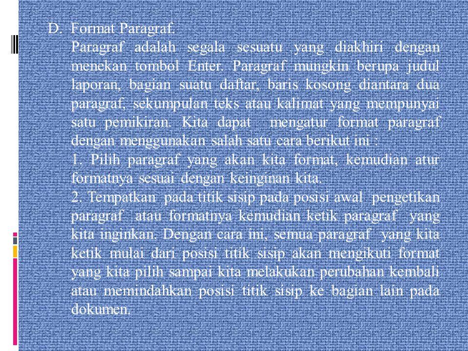 D. Format Paragraf. Paragraf adalah segala sesuatu yang diakhiri dengan menekan tombol Enter. Paragraf mungkin berupa judul laporan, bagian suatu daft