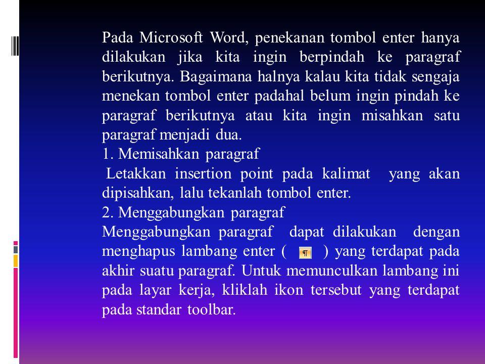 Pada Microsoft Word, penekanan tombol enter hanya dilakukan jika kita ingin berpindah ke paragraf berikutnya. Bagaimana halnya kalau kita tidak sengaj