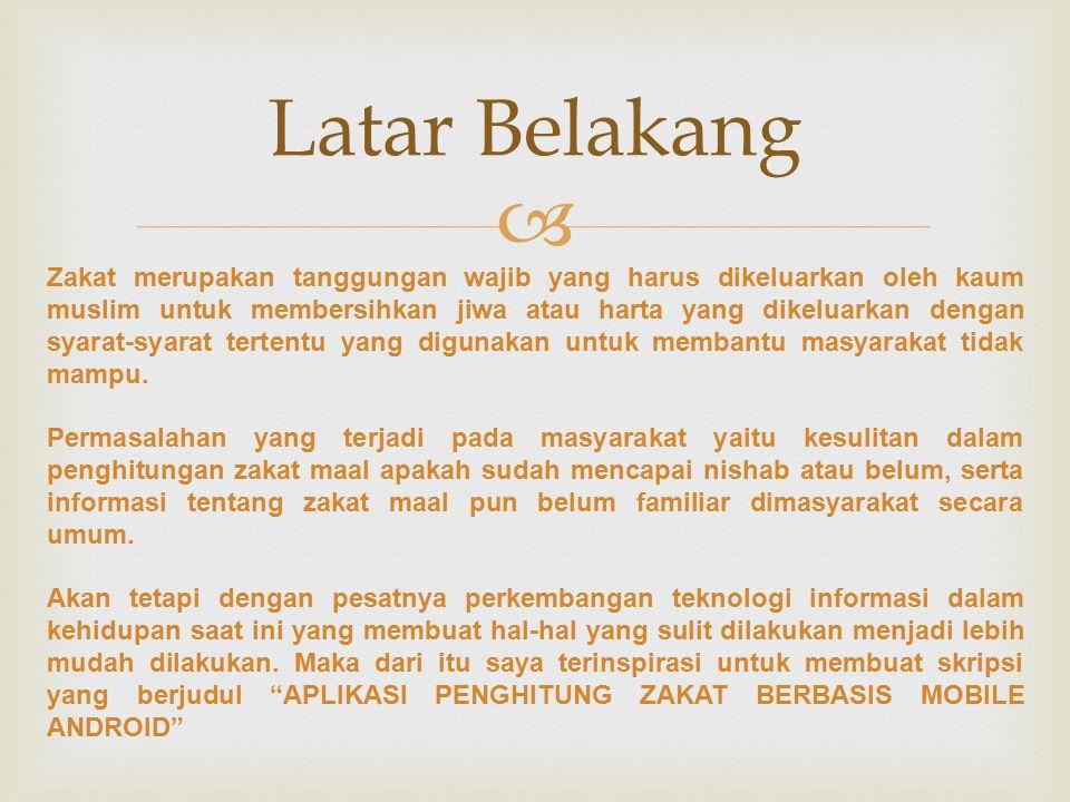  Latar Belakang Zakat merupakan tanggungan wajib yang harus dikeluarkan oleh kaum muslim untuk membersihkan jiwa atau harta yang dikeluarkan dengan syarat-syarat tertentu yang digunakan untuk membantu masyarakat tidak mampu.