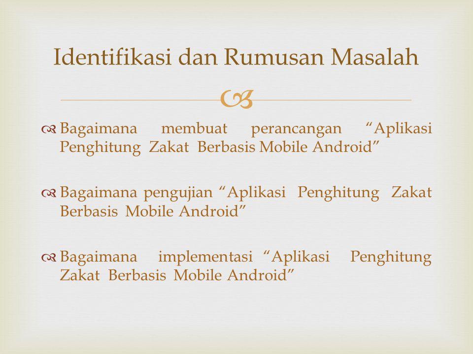   Bagaimana membuat perancangan Aplikasi Penghitung Zakat Berbasis Mobile Android  Bagaimana pengujian Aplikasi Penghitung Zakat Berbasis Mobile Android  Bagaimana implementasi Aplikasi Penghitung Zakat Berbasis Mobile Android Identifikasi dan Rumusan Masalah