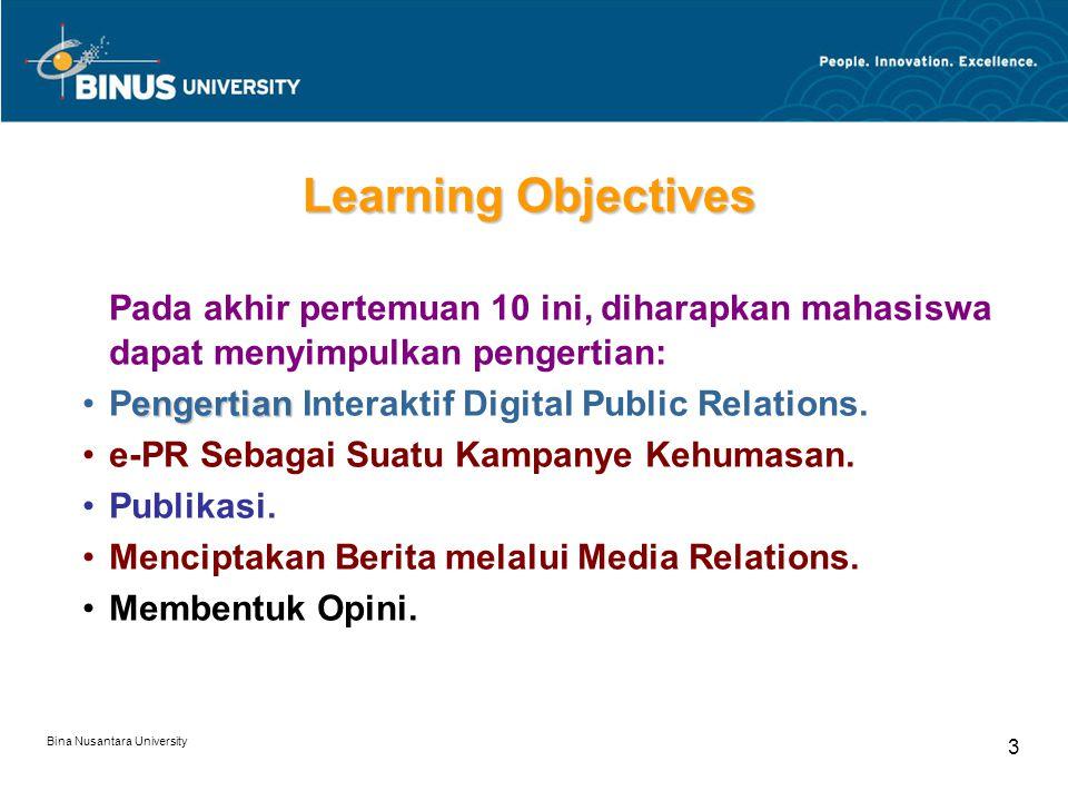 Bina Nusantara University 4 engertian Pengertian Interaktif Digital Public Relations Interaktif/Electronic Digital Public Relations adalah PR yang mampu menyebarkan informasi dengan cepat dan menjangkau pengguna internet di belahan dunia manapun.