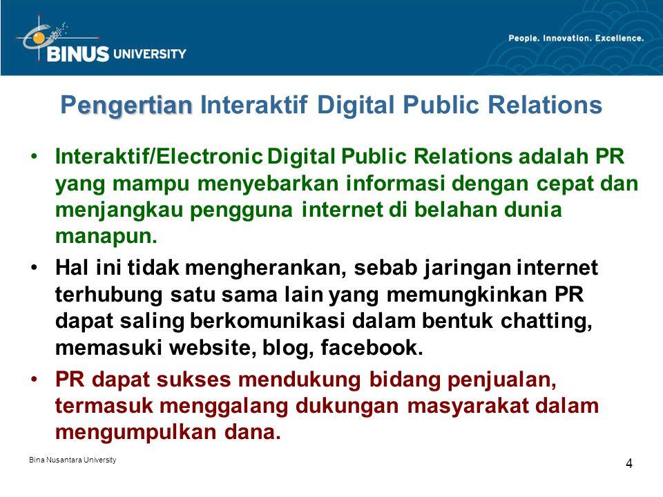 Bina Nusantara University 4 engertian Pengertian Interaktif Digital Public Relations Interaktif/Electronic Digital Public Relations adalah PR yang mam