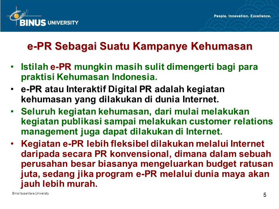 Bina Nusantara University 5 e-PR Sebagai Suatu Kampanye Kehumasan PRIstilah e-PR mungkin masih sulit dimengerti bagi para praktisi Kehumasan Indonesia