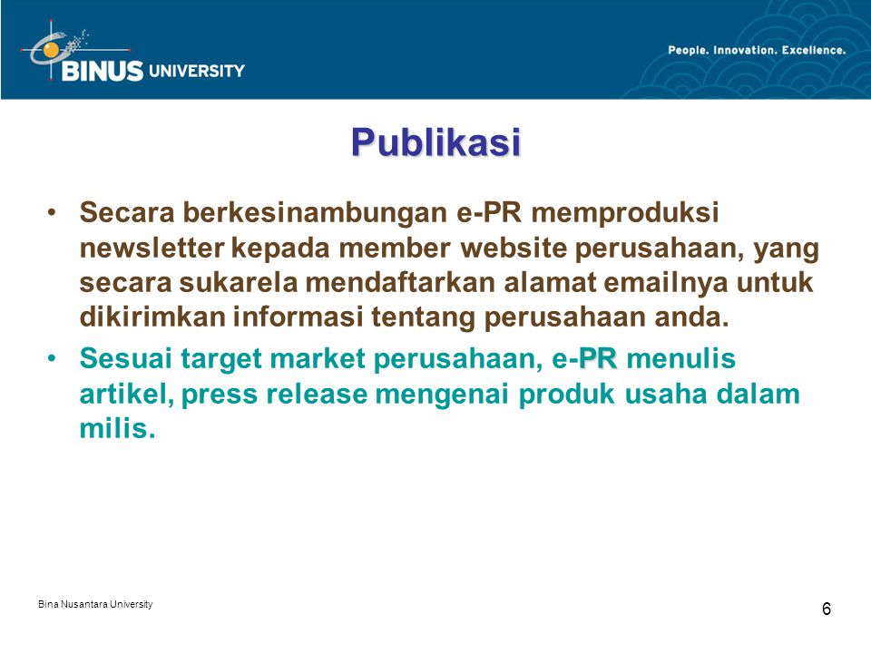 Bina Nusantara University 6 Publikasi Secara berkesinambungan e-PR memproduksi newsletter kepada member website perusahaan, yang secara sukarela menda