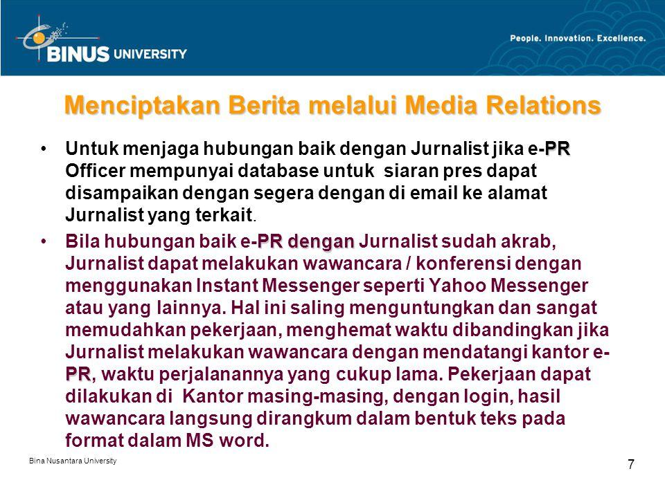 Bina Nusantara University 7 Menciptakan Berita melalui Media Relations PRUntuk menjaga hubungan baik dengan Jurnalist jika e-PR Officer mempunyai data