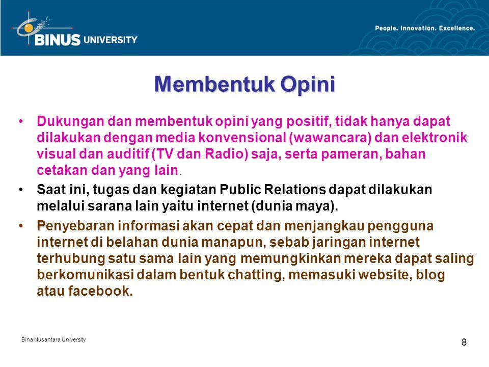 Bina Nusantara University 8 Membentuk Opini Dukungan dan membentuk opini yang positif, tidak hanya dapat dilakukan dengan media konvensional (wawancar
