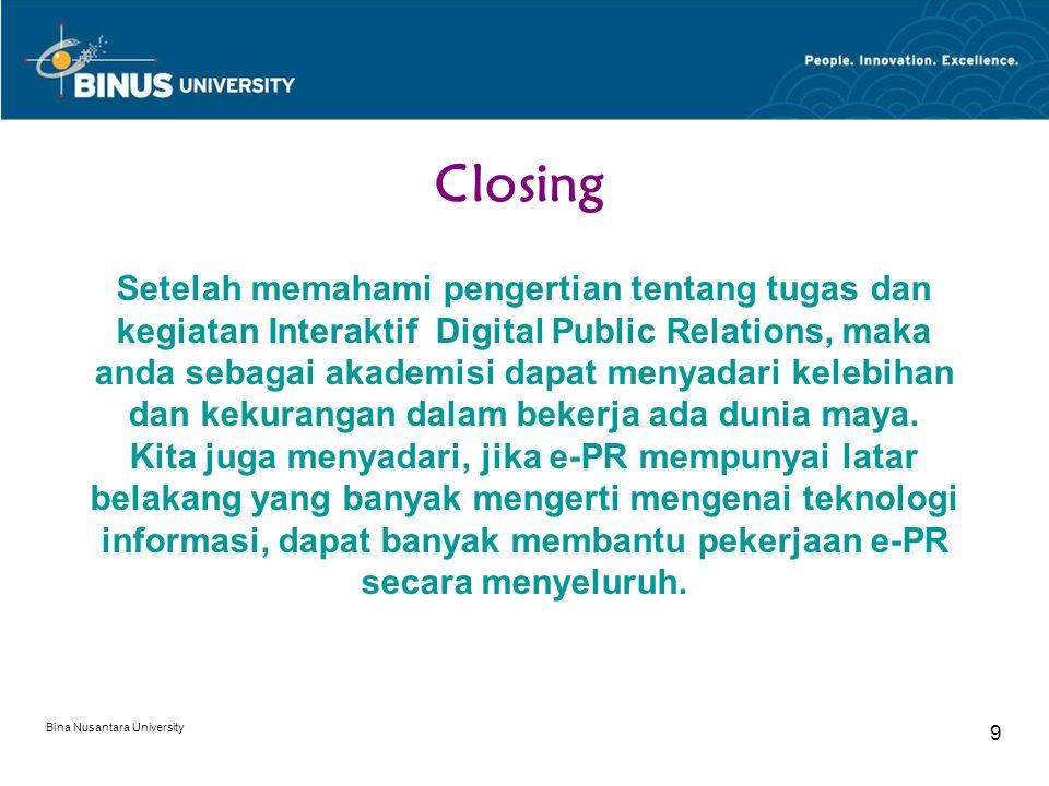 Bina Nusantara University 9 Closing Setelah memahami pengertian tentang tugas dan kegiatan Interaktif Digital Public Relations, maka anda sebagai akad